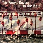 The Wrong Object: Into the Herd (An Off Records – Moonjune Records, 2019) [Grabación]