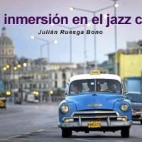 Nueva inmersión en el jazz cubano por Julián Ruesga Bono [Artículo]