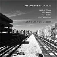 Juan Vinuesa Quartet: Blue Shots from Chicago (NoBusiness Records, 2019) [Grabación]