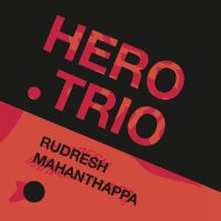 Rudresh Mahanthappa: Hero Trio (Whirlwind Recordings, 2020) [Grabación de jazz]