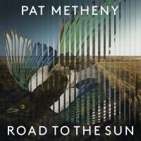 Pat Metheny: Road to the Sun (BMG Modern Recordings. 2021) [Grabación de jazz] Por Rudy de Juana