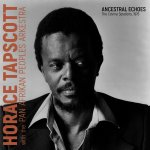 Horace Tapscott with the Pan Afrikan Peoples Arkestra: Ancestral Echoes. The Covina Sessions, 1976 (Dark Tree. Roots Series. 2021) [Grabación de jazz] Por Pachi Tapiz