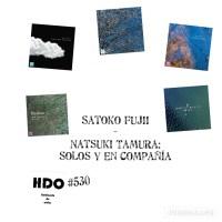 HDO 530. Satoko Fujii y Natsuki Tamura: solos y en buena compañía [Podcast de improvisación libre] Por Pachi Tapiz