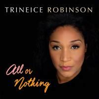 Trineice Robinson: All Or Nothing (4RM Music Productions, 2021) [Grabación de jazz]  Por Juan F. Trillo