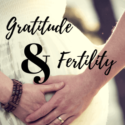 Developing a Gratitude Practice for Fertility