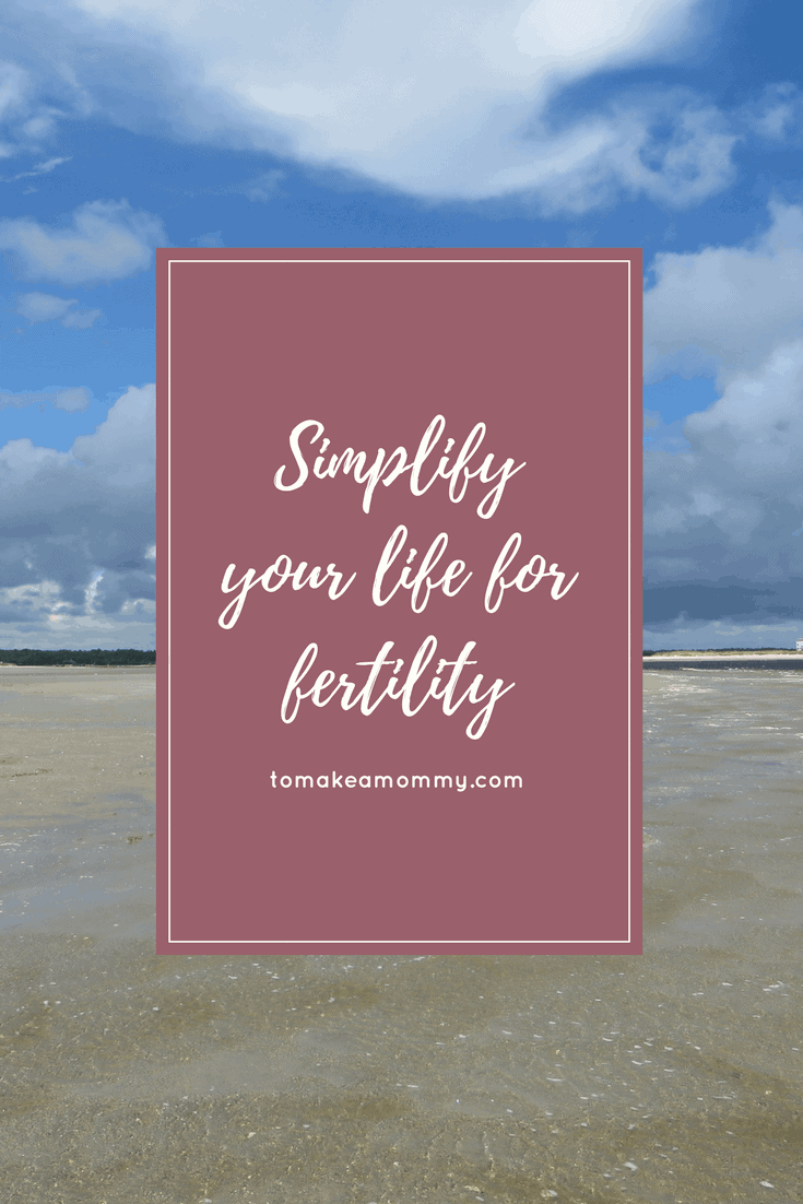 Simplify your Schedule and your Life for Fertility