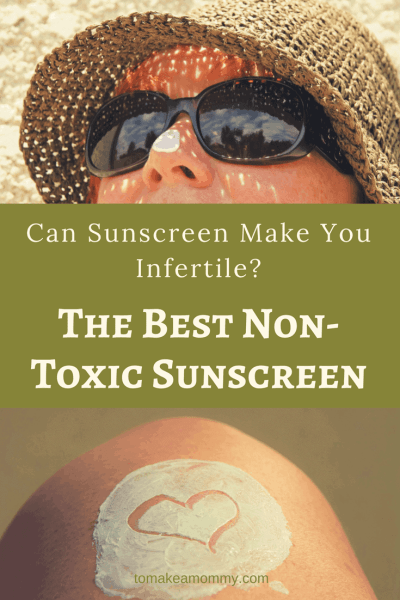 sunscreen chemicals can cause infertility, and the best non-toxic sunscreen for fertility