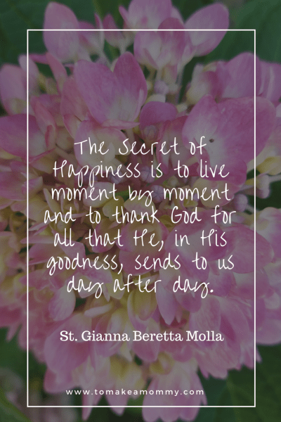 A beautiful inspirational quote of St. Gianna on the secret of happiness! She is a Catholic Patron Saint of Fertility, Infertility, Motherhood, and Pregnant Women!
