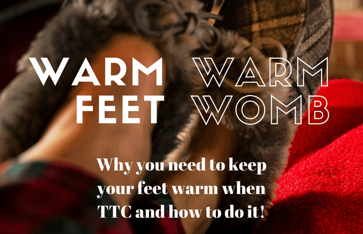 Why it is so important to keep your feet warm when trying to conceive or struggling with infertility and four easy ways to do it! Warm feet equals warm womb!