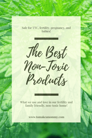 The best non-toxic products that are safe for trying to conceive, fertility, pregnancy, infants, babies, kids, adults, and families! Everything free of phthalates, parabens, SLS, non-stick coating, and more!