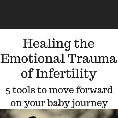 Healing the emotional trauma of infertility- when it seems like everything has failed when TTC, how to take a break, re-group, make a plan, and move forward on your baby journey with JOY.