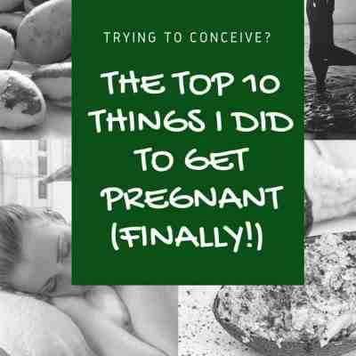 Top 10 Things I Did to Overcome Infertility and Get Pregnant