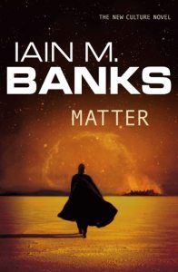 Iain M Banks, Matter