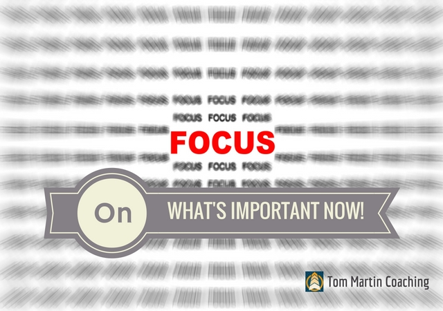 focus-whats-important-now-tommartincoaching