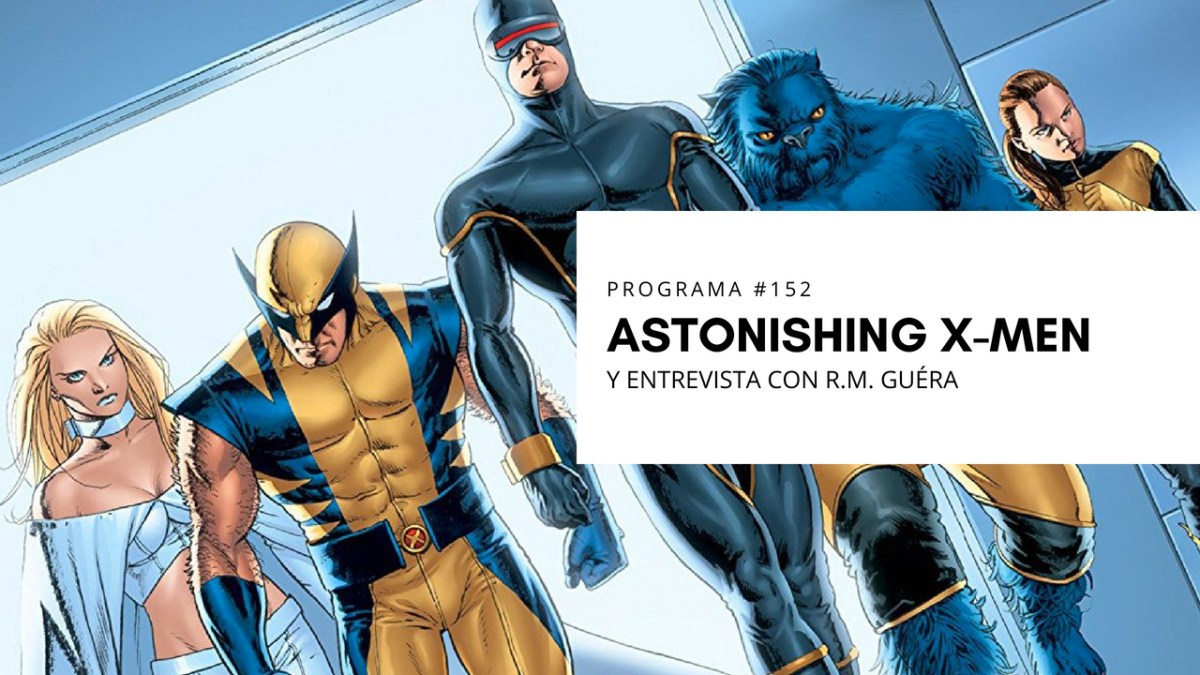 VOL.4 PROGRAMA #30 - Astonishing X-Men