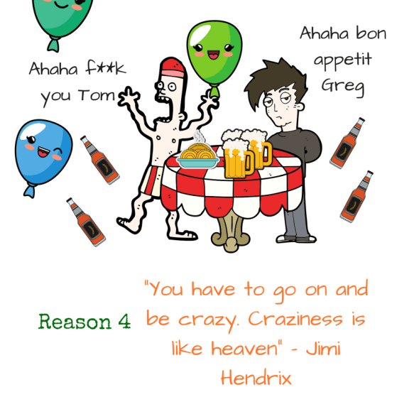 Reason 4 - Friendship and craziness