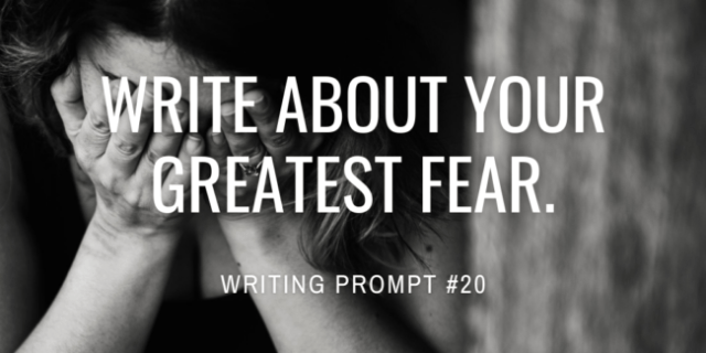 Write about your greatest fear.