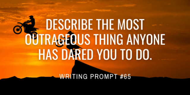 Describe the most outrageous thing anyone has dared you to do.