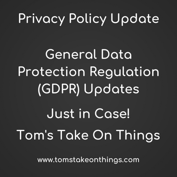 Privacy Policy Updated with GDPR ~ Just to be safe! Tom's Take On Things