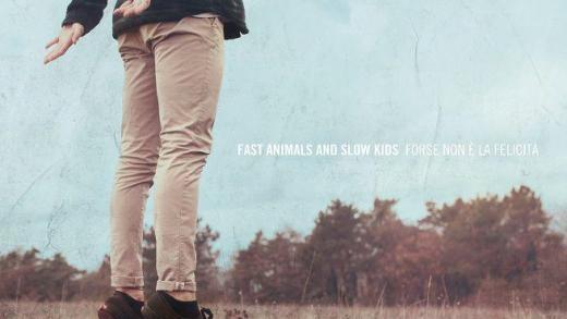 Fast Animals Slow Kids – Forse Non È La Felicità recensione