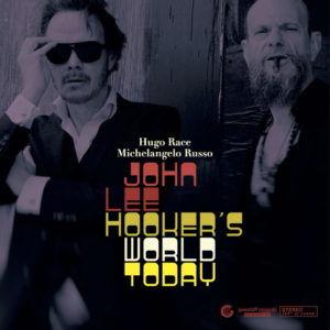 Hugo Race, Michelangelo Russo – John Lee Hooker's World Today.