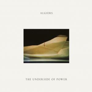 Algiers – The Underside of Power Recensione