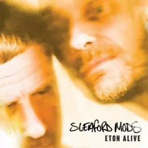 Sleaford Mods – Eton Alive