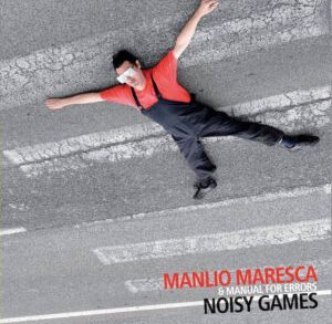 Recensione: Manlio Maresca & Manual For Errors - Noisy Games