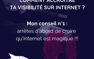 Visibilité sur internet : arrêtons de croire qu'Internet est magique