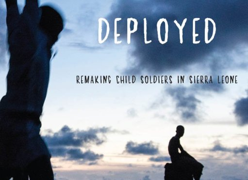 Childhood Deployed: Remaking Child Soldiers in Sierra Leone