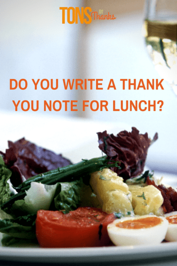 Do you write a thank you note for lunch? Sometimes. Thank you for lunch!