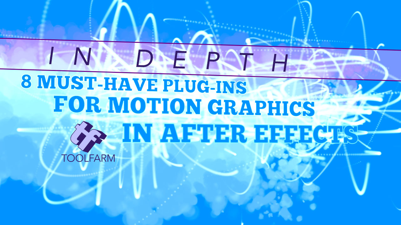 In Depth: 8 Must-Have Plug-ins for Motion Graphics in After Effects