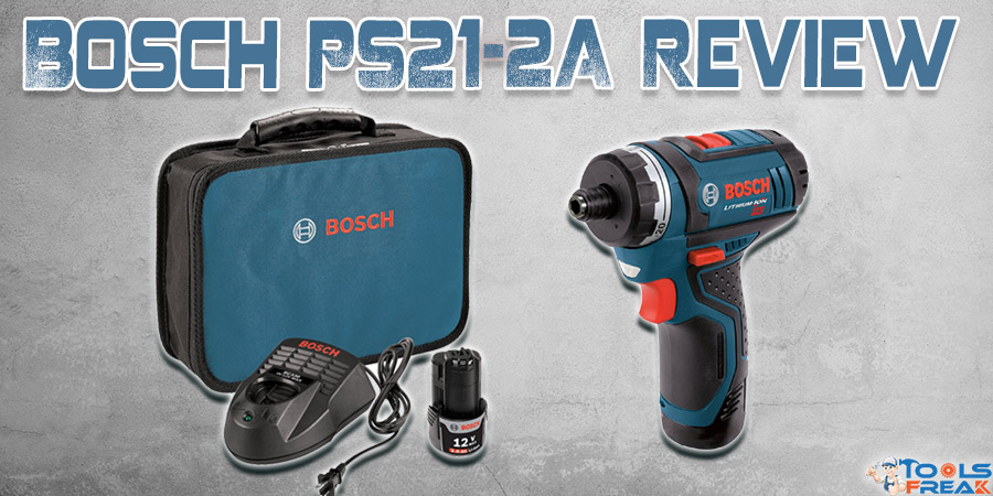 Bosch PS21-2A Review