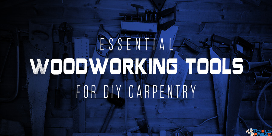 Essential Woodworking tools for DIY Carpentry