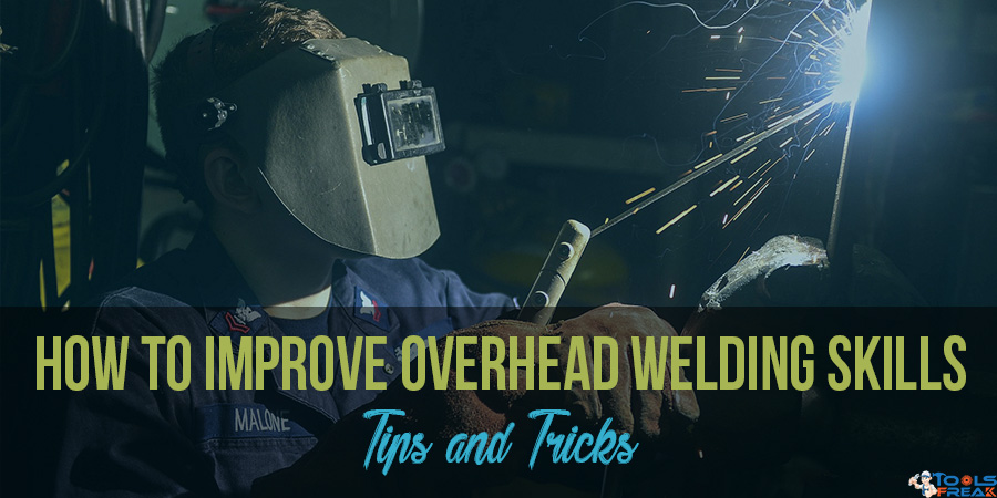 How to Improve Overhead Welding Skills