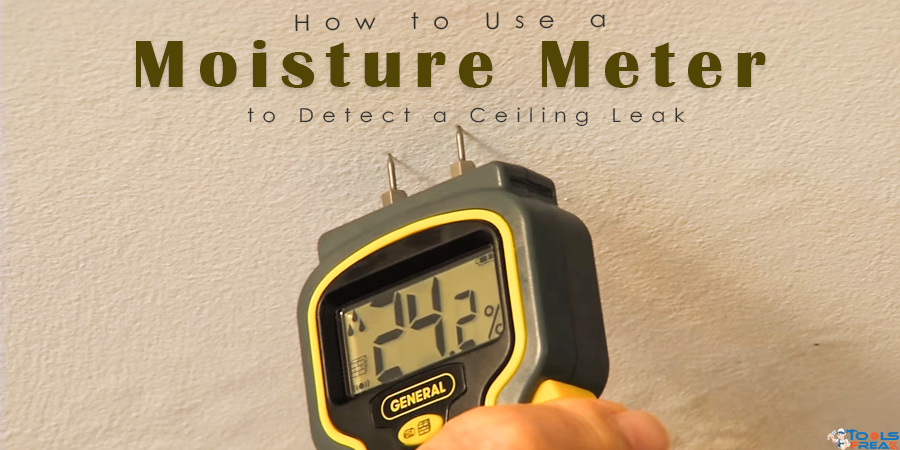 How to Use a Moisture Meter to Detect a Ceiling Leak