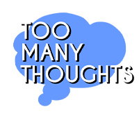 Too Many Thoughts