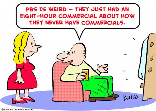 Cartoon: PBS never commercials (medium) by rmay tagged pbs,never,commercials