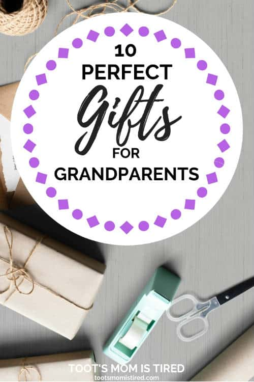 10 Perfect Gifts for Grandparents - Toot\'s Mom is Tired