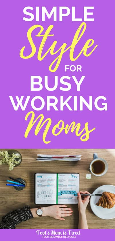 Simple Style Tips for Busy Working Moms | style guide for lazy moms, easy professional style, spend less time getting ready for work, capsule wardrobe for working moms, #motherhood #momlife #workingmom #style #momstyle