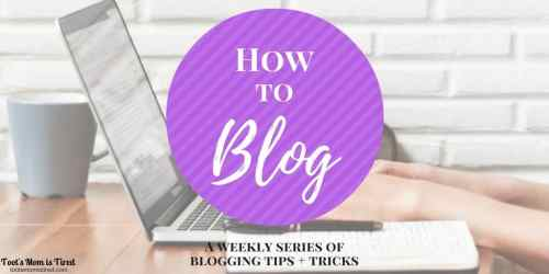 How to Blog: A Weekly Series | Toot's Mom is Tired