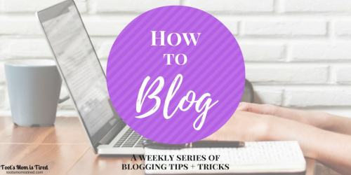 How to Blog: A Weekly Series   Toot's Mom is Tired