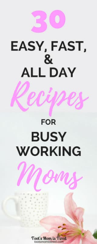 30 Easy, Fast, & All Day Recipes for Busy Working Moms | 30 minute dinners, 5 ingredients or less fewer, all day crock pot recipes, workday slow cooker recipes, motherhood, momlife, corporate mom