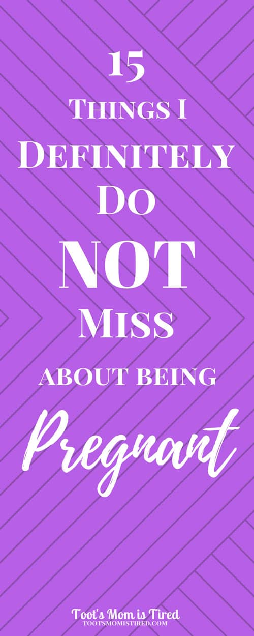 15 Things I Definitely Do NOT Miss About Being Pregnant | pregnancy, parenting, motherhood, mood swings, food cravings, relatable
