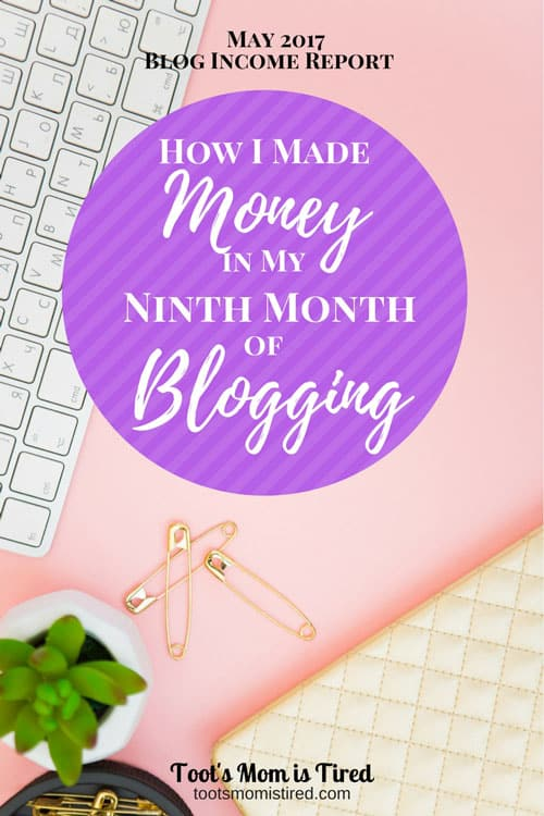 How I Made Money in My Ninth Month of Blogging - May 2017 Blog Income Report   blogging tips, new blogger, mom blogger, mommy blog, parenting blog, make money blogging, make money online, pinterest
