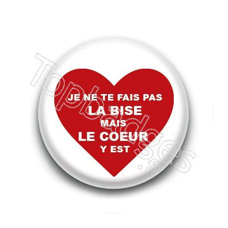 badge bouton je ne te fais pas la bise mais le coeur y est