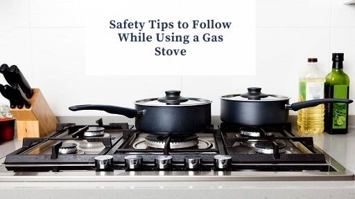 Safety Tips to Follow While Using a Gas Stove
