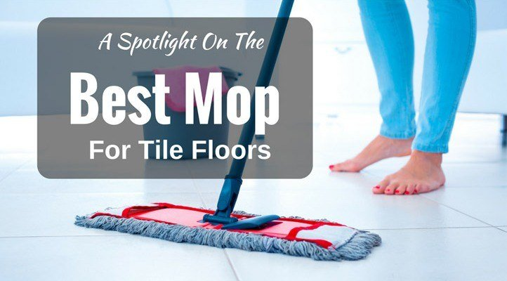 Best Mop For Tile Floors Top Best Floor Mop By Expert - Best mopping solution for tile