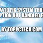 How to Fix System Thread Exception Not Handled Error