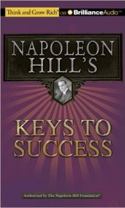 Napoleon Hill's Keys to Success The 17 Principles of Personal Achievement (Think and Grow Rich)